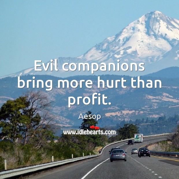 Image, Evil companions bring more hurt than profit.