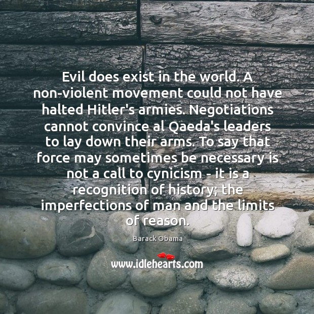 Evil does exist in the world. A non-violent movement could not have Image
