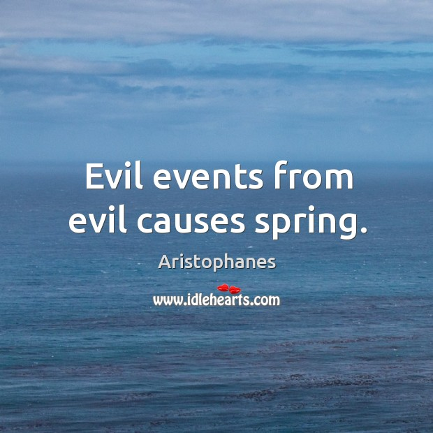 Image, Evil events from evil causes spring.