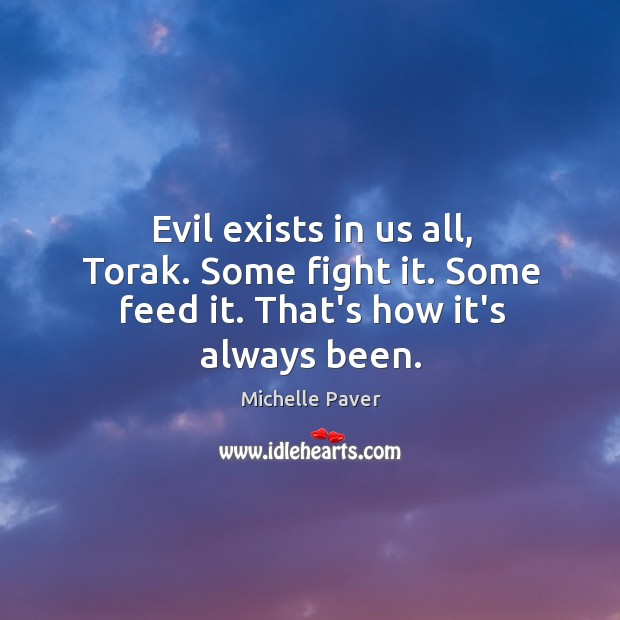 Evil exists in us all, Torak. Some fight it. Some feed it. That's how it's always been. Image