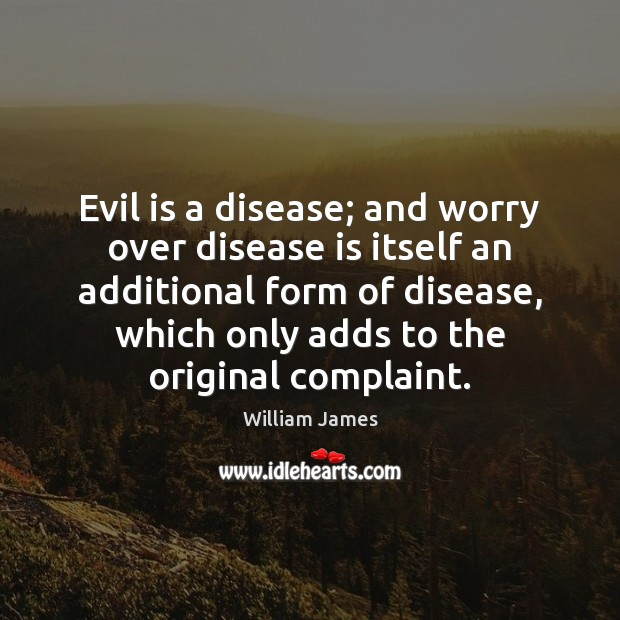 Evil is a disease; and worry over disease is itself an additional Image