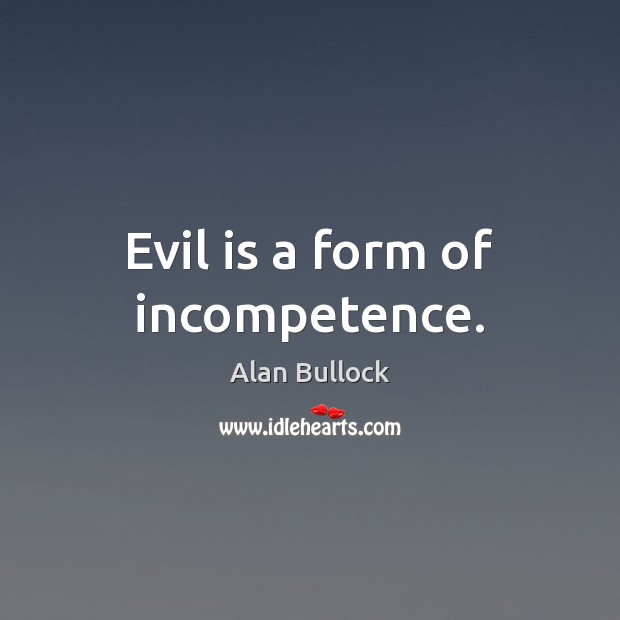 Image, Evil is a form of incompetence.