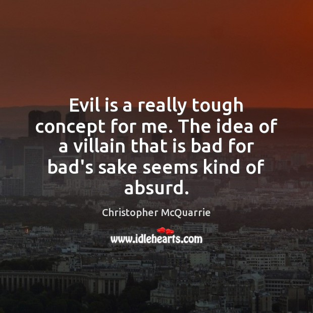 Evil is a really tough concept for me. The idea of a Image
