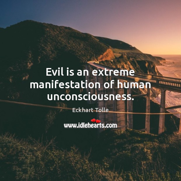 Evil is an extreme manifestation of human unconsciousness. Image