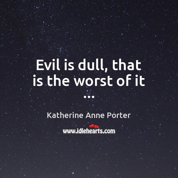 Evil is dull, that is the worst of it … Image