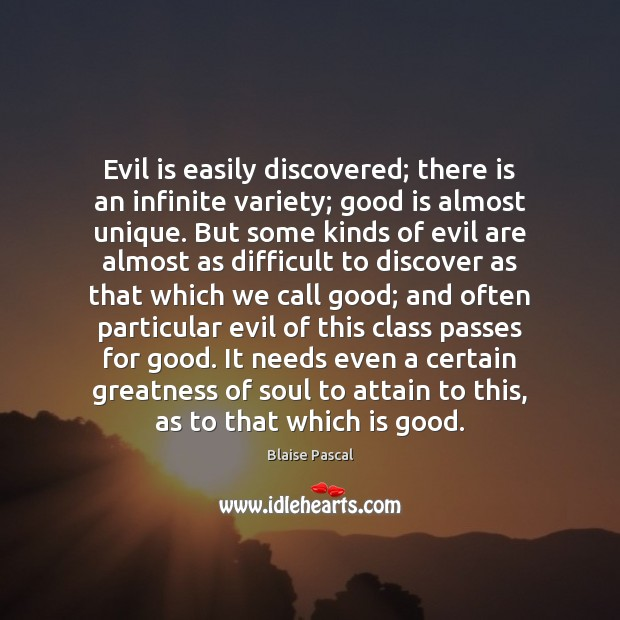 Image, Evil is easily discovered; there is an infinite variety; good is almost