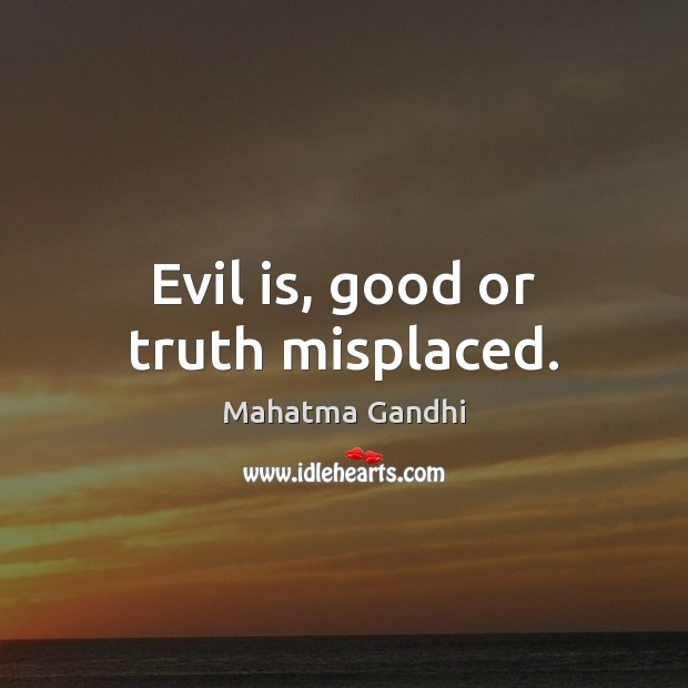 Evil is, good or truth misplaced. Image