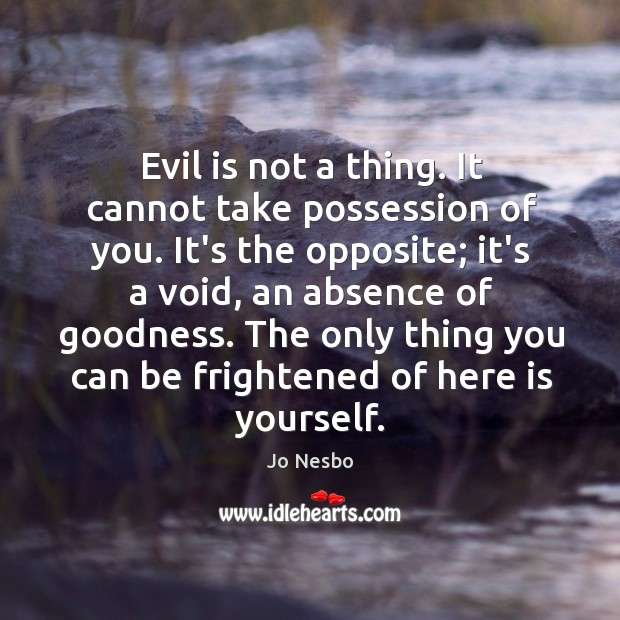 Evil is not a thing. It cannot take possession of you. It's Jo Nesbo Picture Quote