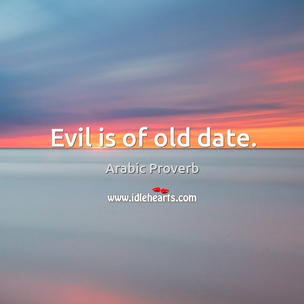 Evil is of old date. Arabic Proverbs Image