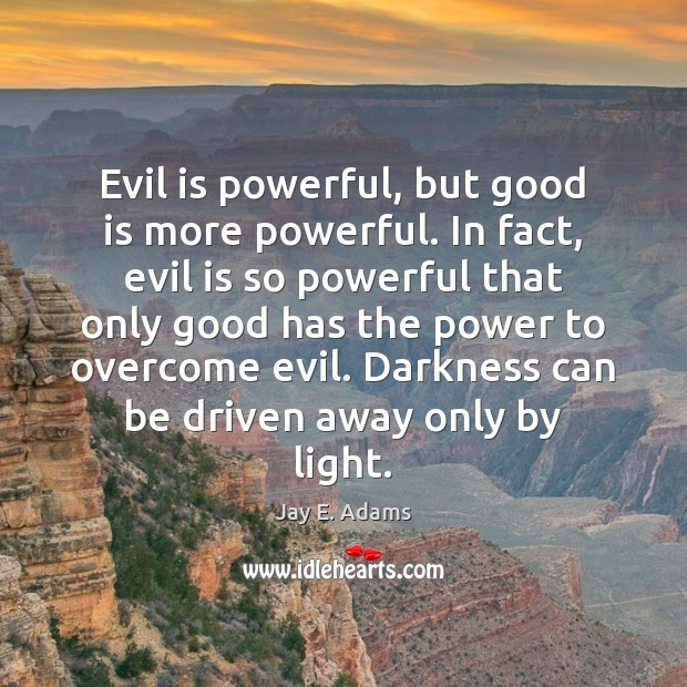 Evil is powerful, but good is more powerful. In fact, evil is Image