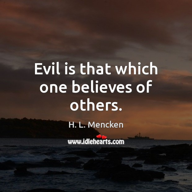 Evil is that which one believes of others. Image
