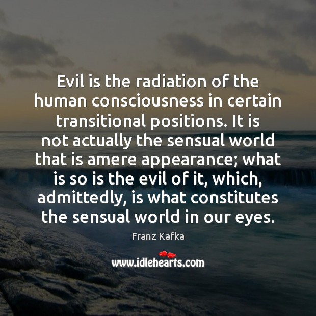 Image, Evil is the radiation of the human consciousness in certain transitional positions.