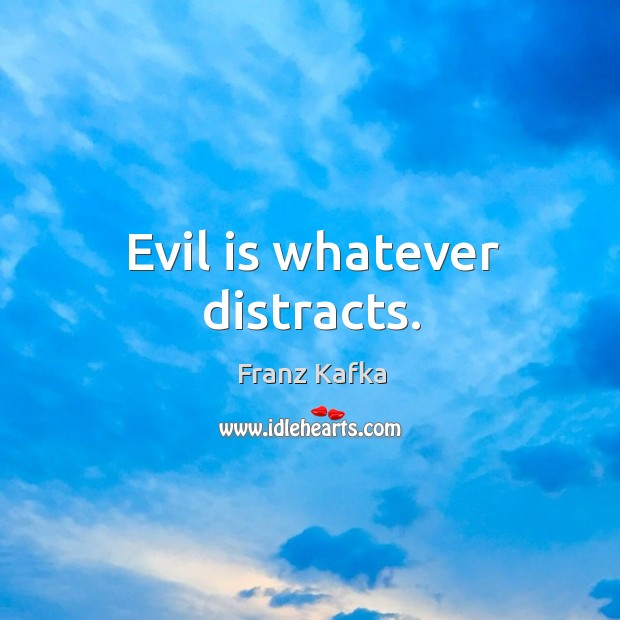 Evil is whatever distracts. Image