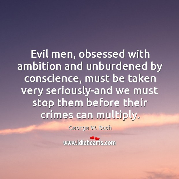 Image, Evil men, obsessed with ambition and unburdened by conscience, must be taken