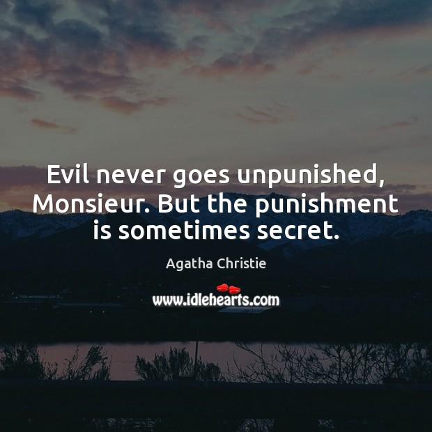 Evil never goes unpunished, Monsieur. But the punishment is sometimes secret. Punishment Quotes Image
