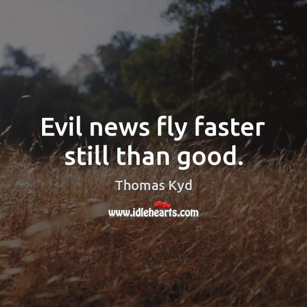 Evil news fly faster still than good. Image