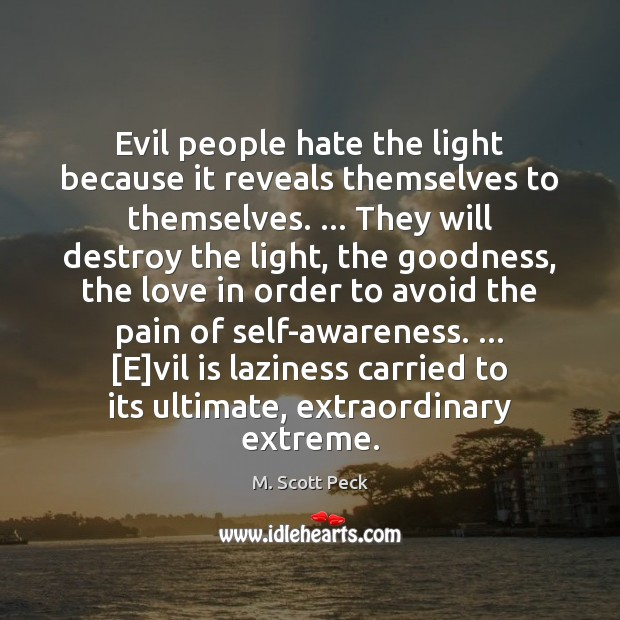 Evil people hate the light because it reveals themselves to themselves. … They M. Scott Peck Picture Quote