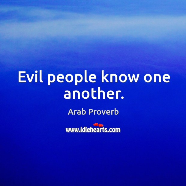 Evil people know one another. Arab Proverbs Image