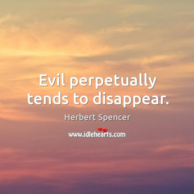 Image, Evil perpetually tends to disappear.