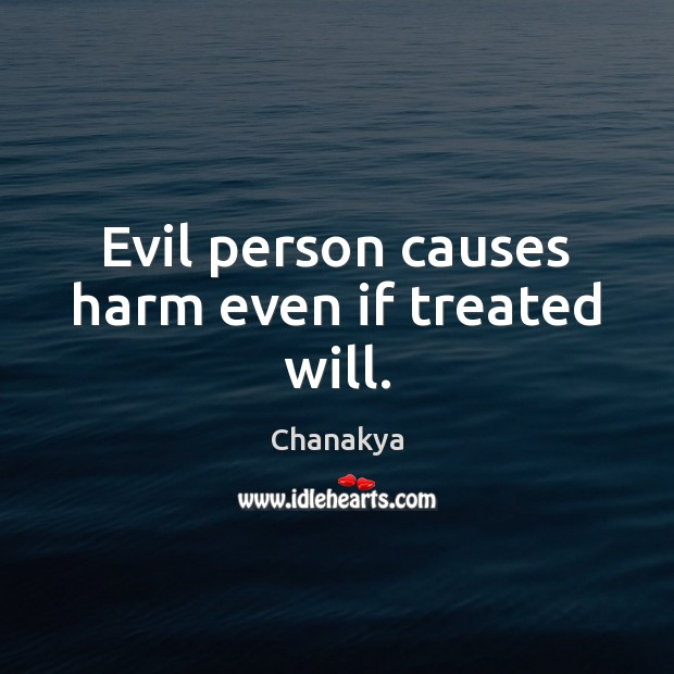 Evil person causes harm even if treated will. Chanakya Picture Quote