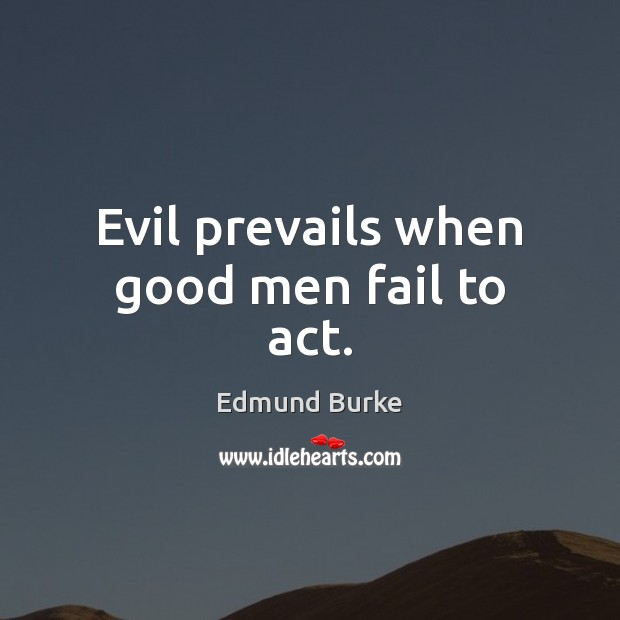 Image about Evil prevails when good men fail to act.