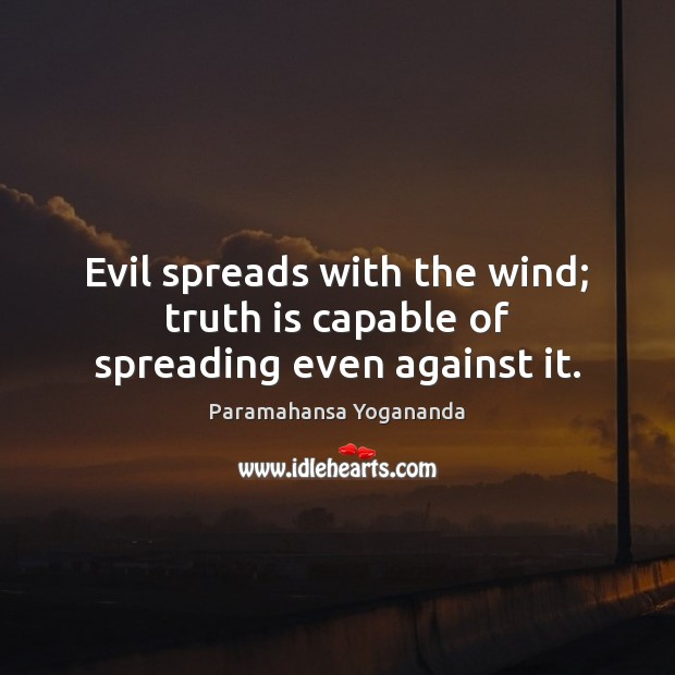 Evil spreads with the wind; truth is capable of spreading even against it. Image