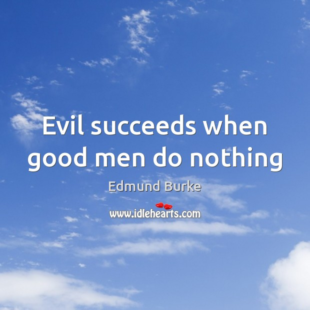 Image about Evil succeeds when good men do nothing