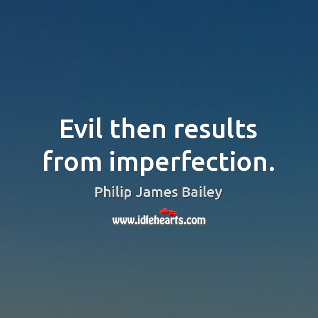 Evil then results from imperfection. Imperfection Quotes Image