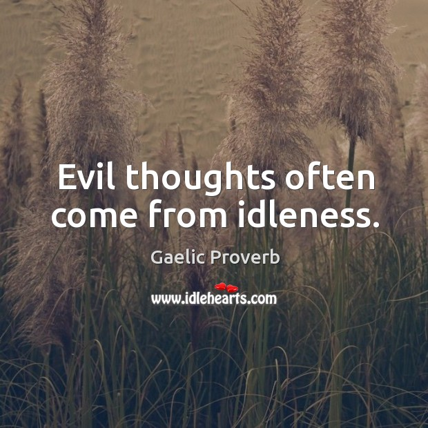 Evil thoughts often come from idleness. Gaelic Proverbs Image