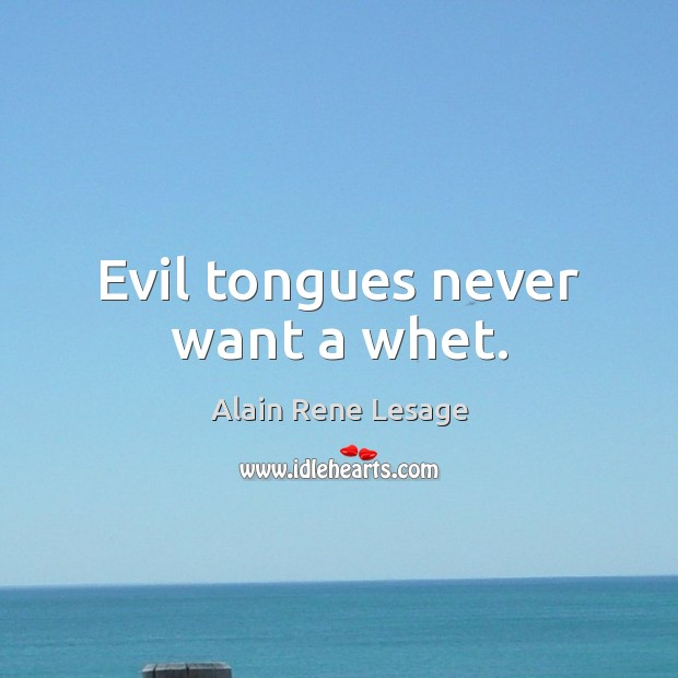 Evil tongues never want a whet. Image