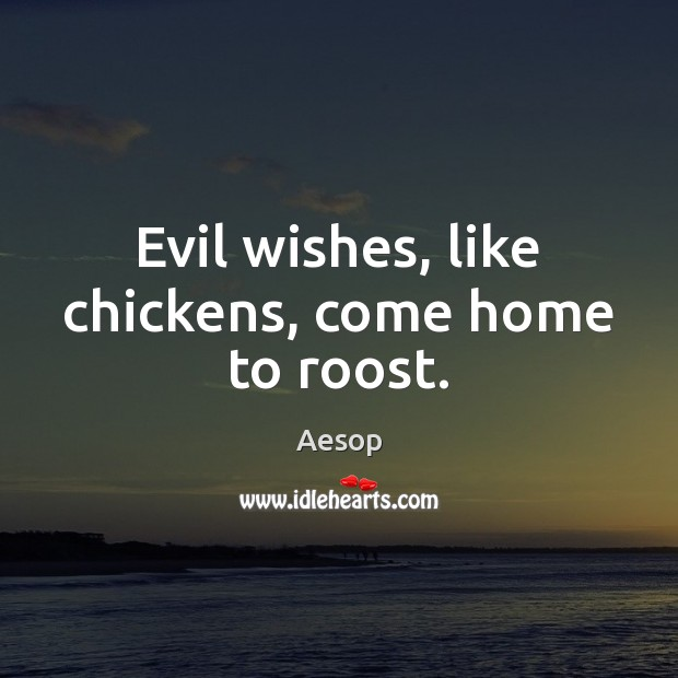 Image, Evil wishes, like chickens, come home to roost.