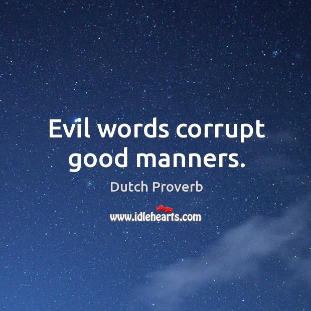 Image, Evil words corrupt good manners.