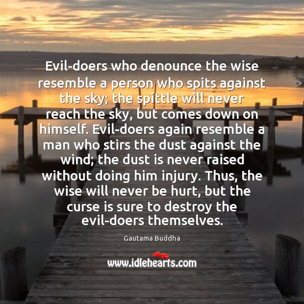 Evil-doers who denounce the wise resemble a person who spits against the Image