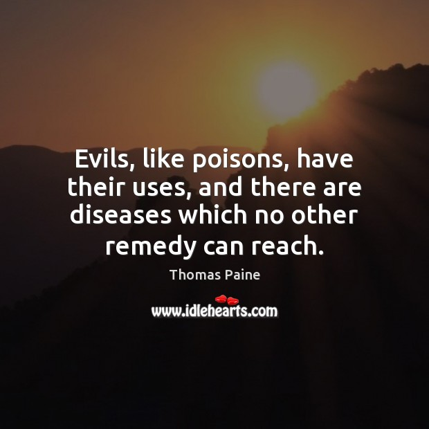 Image, Evils, like poisons, have their uses, and there are diseases which no