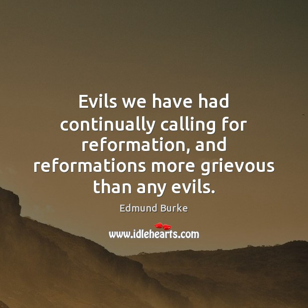 Image about Evils we have had continually calling for reformation, and reformations more grievous