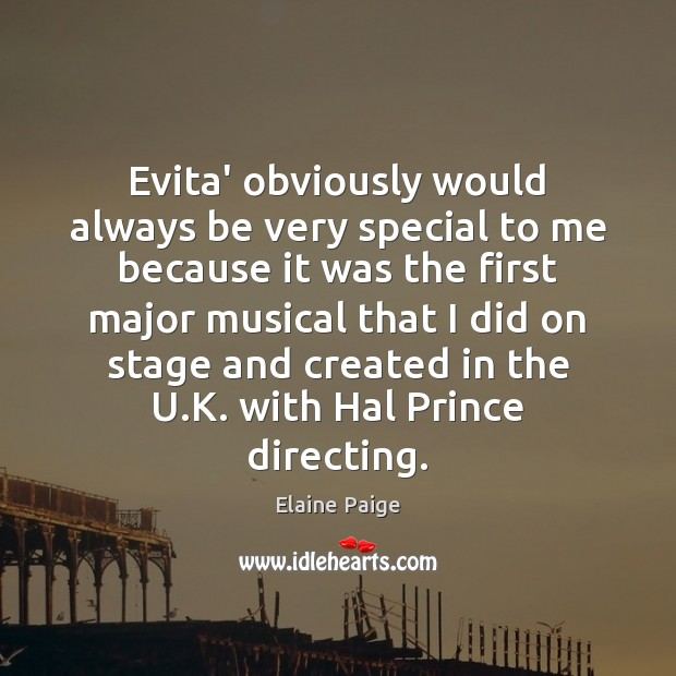 Evita' obviously would always be very special to me because it was Elaine Paige Picture Quote