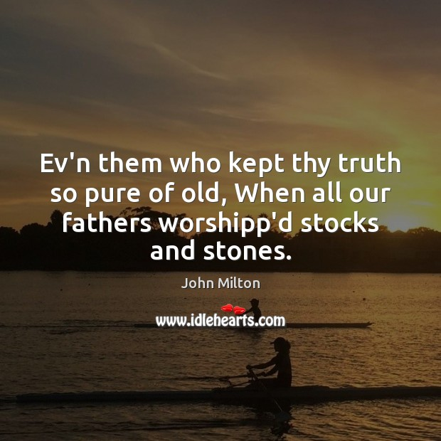 Ev'n them who kept thy truth so pure of old, When all John Milton Picture Quote