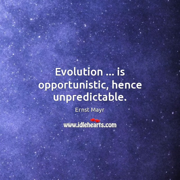 Evolution … is opportunistic, hence unpredictable. Image