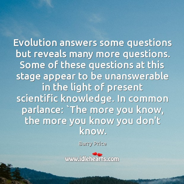 Evolution answers some questions but reveals many more questions. Some of these Image