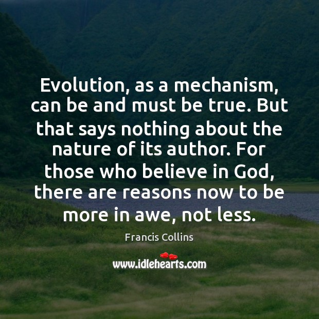 Evolution, as a mechanism, can be and must be true. But that Francis Collins Picture Quote