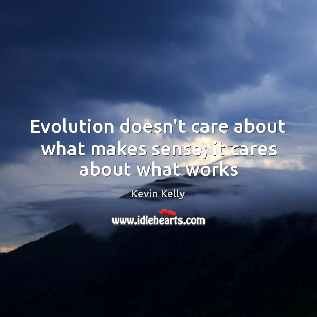 Evolution doesn't care about what makes sense; it cares about what works Image