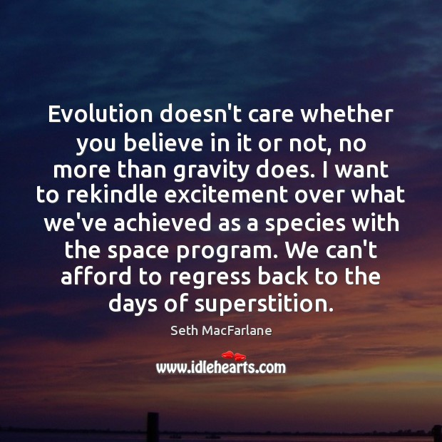 Evolution doesn't care whether you believe in it or not, no more Seth MacFarlane Picture Quote