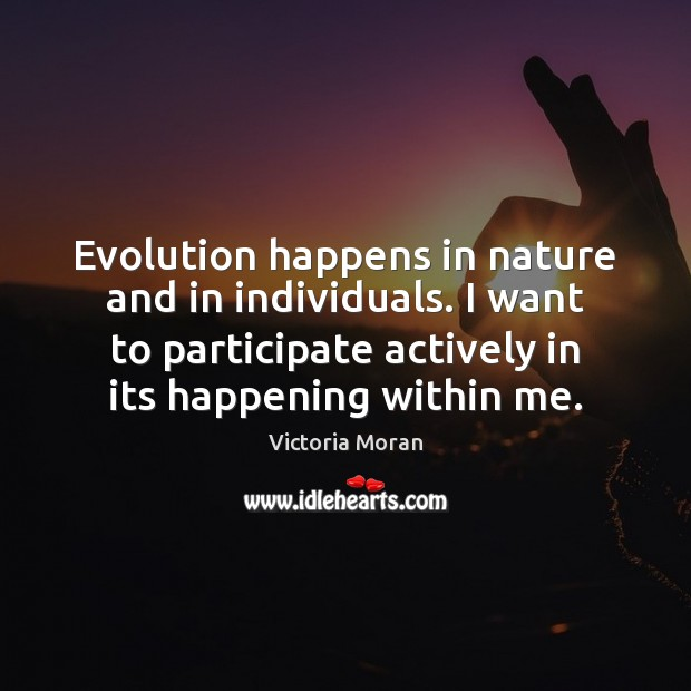 Image, Evolution happens in nature and in individuals. I want to participate actively