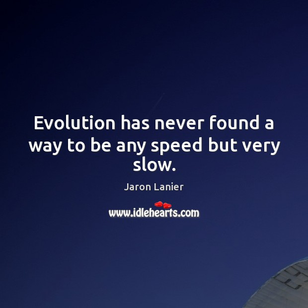Image, Evolution has never found a way to be any speed but very slow.