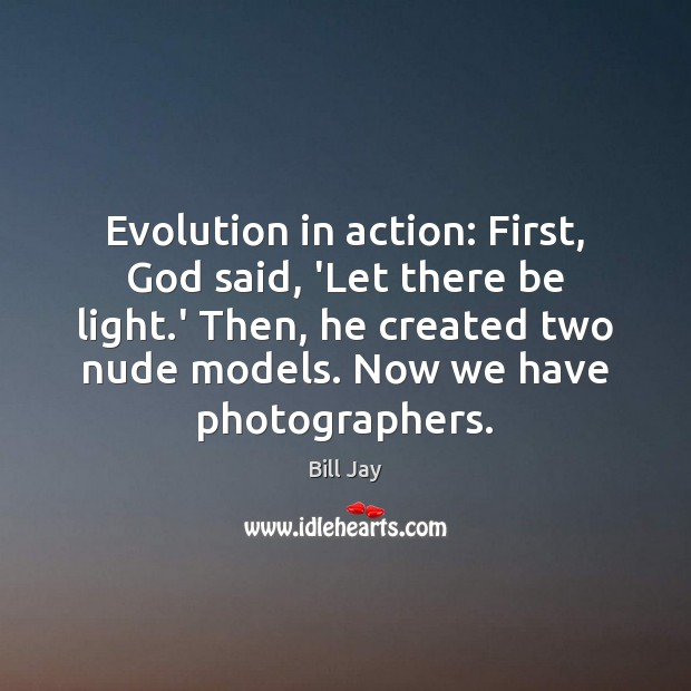 Image, Evolution in action: First, God said, 'Let there be light.' Then,