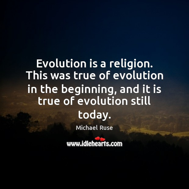 Evolution is a religion. This was true of evolution in the beginning, Image