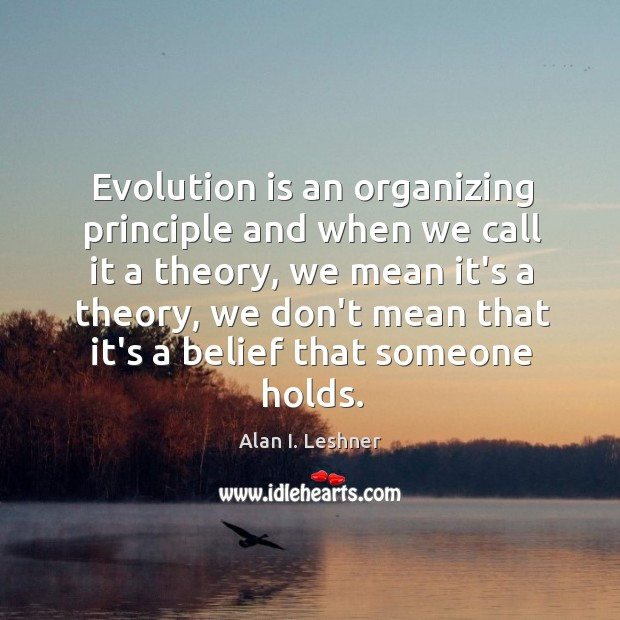 Evolution is an organizing principle and when we call it a theory, Image