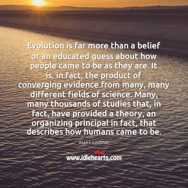 Image, Evolution is far more than a belief or an educated guess about