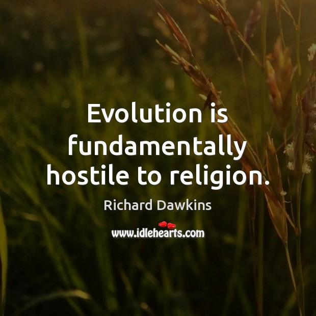 Image, Evolution is fundamentally hostile to religion.