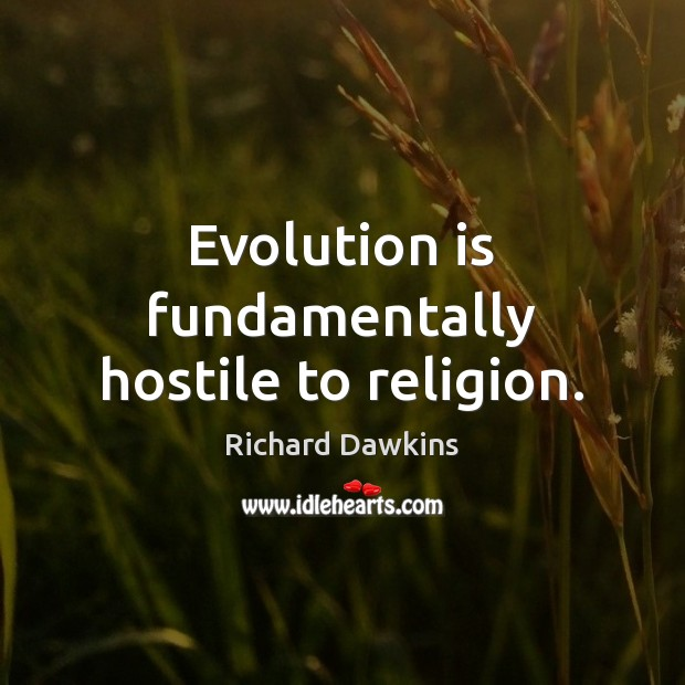 Evolution is fundamentally hostile to religion. Richard Dawkins Picture Quote